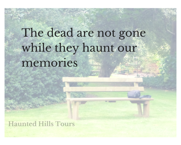 The dead are not gone while they haunt our memories